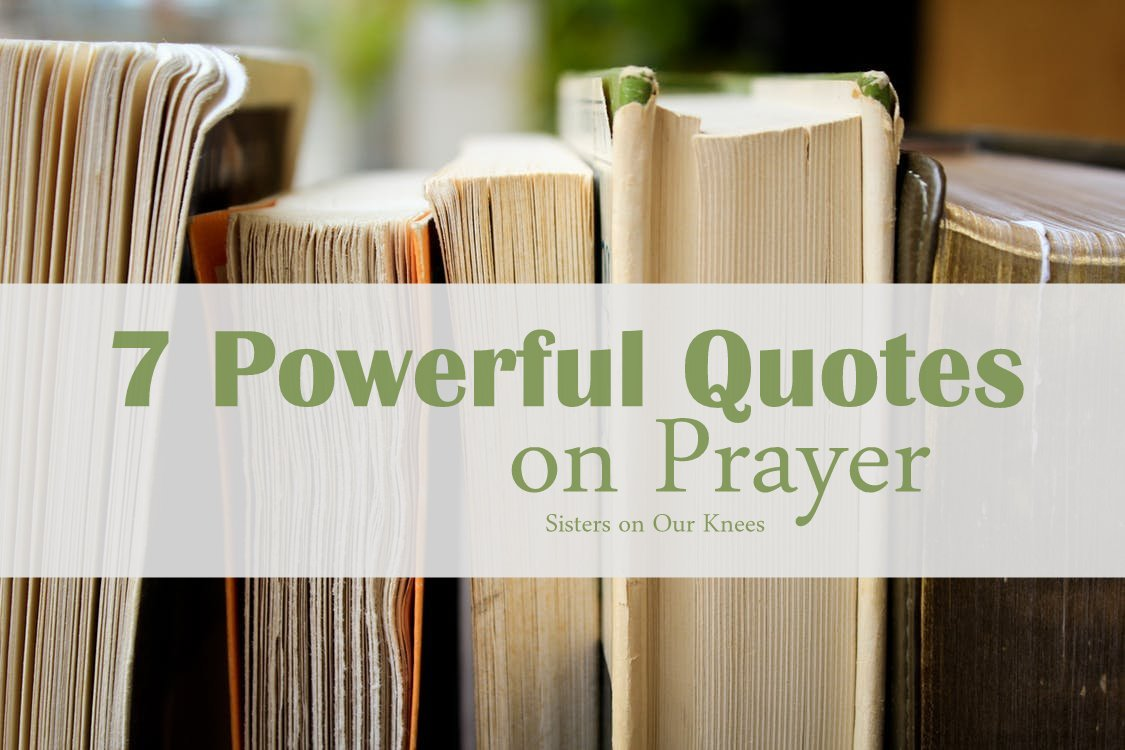 7 Powerful Quotes On Prayer Sisters On Our Knees